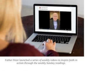 Father Peter launched a series of weekly videos to inspire faith in action through the weekly Sunday readings.